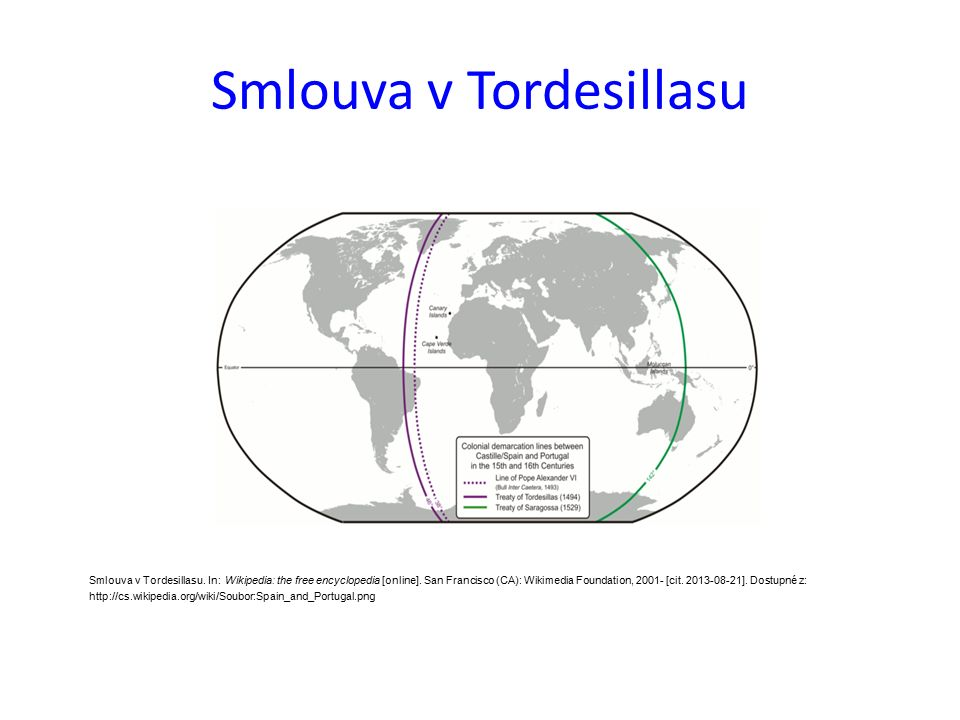 Smlouva v Tordesillasu Smlouva v Tordesillasu. In: Wikipedia: the free encyclopedia [online].