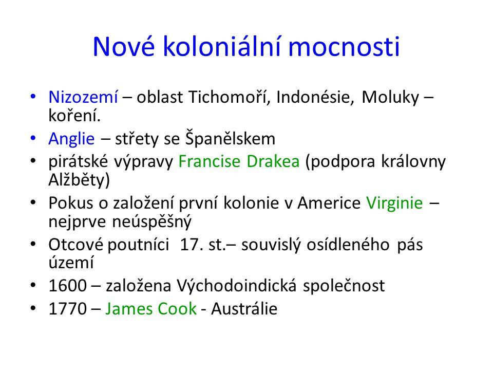 Nové koloniální mocnosti Nizozemí – oblast Tichomoří, Indonésie, Moluky – koření.