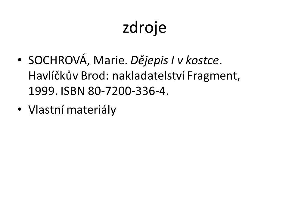 zdroje SOCHROVÁ, Marie. Dějepis I v kostce. Havlíčkův Brod: nakladatelství Fragment, 1999.