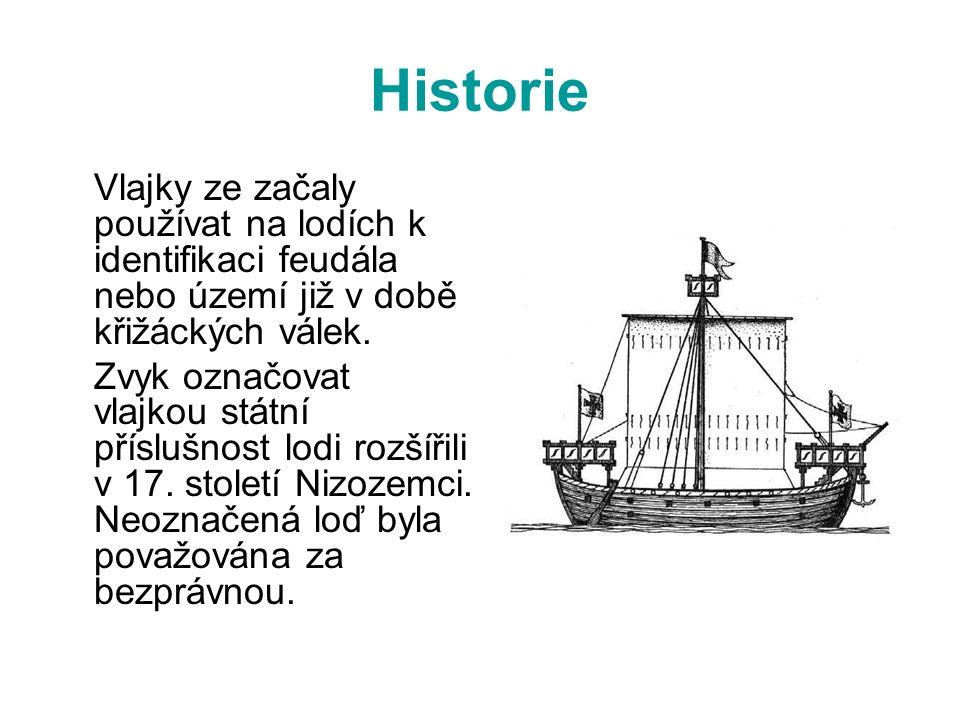 Historie Vlajky ze začaly používat na lodích k identifikaci feudála nebo území již v době křižáckých válek.