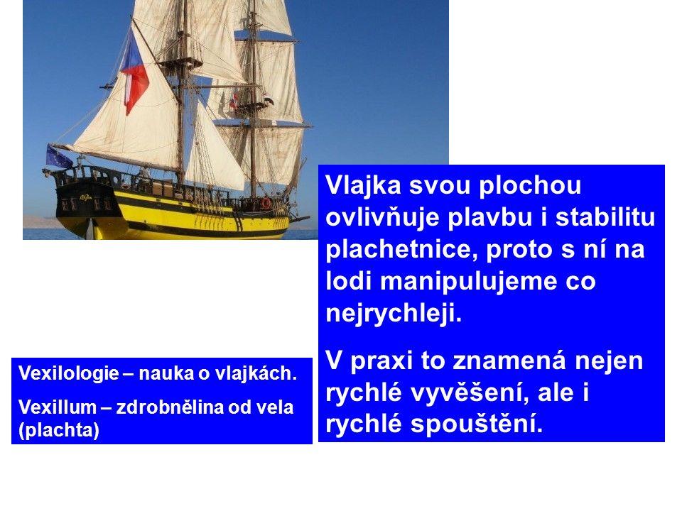 Vlajka svou plochou ovlivňuje plavbu i stabilitu plachetnice, proto s ní na lodi manipulujeme co nejrychleji.