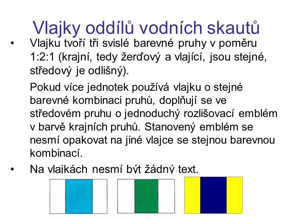 Vlajky oddílů vodních skautů Vlajku tvoří tři svislé barevné pruhy v poměru 1:2:1 (krajní, tedy žerďový a vlající, jsou stejné, středový je odlišný).