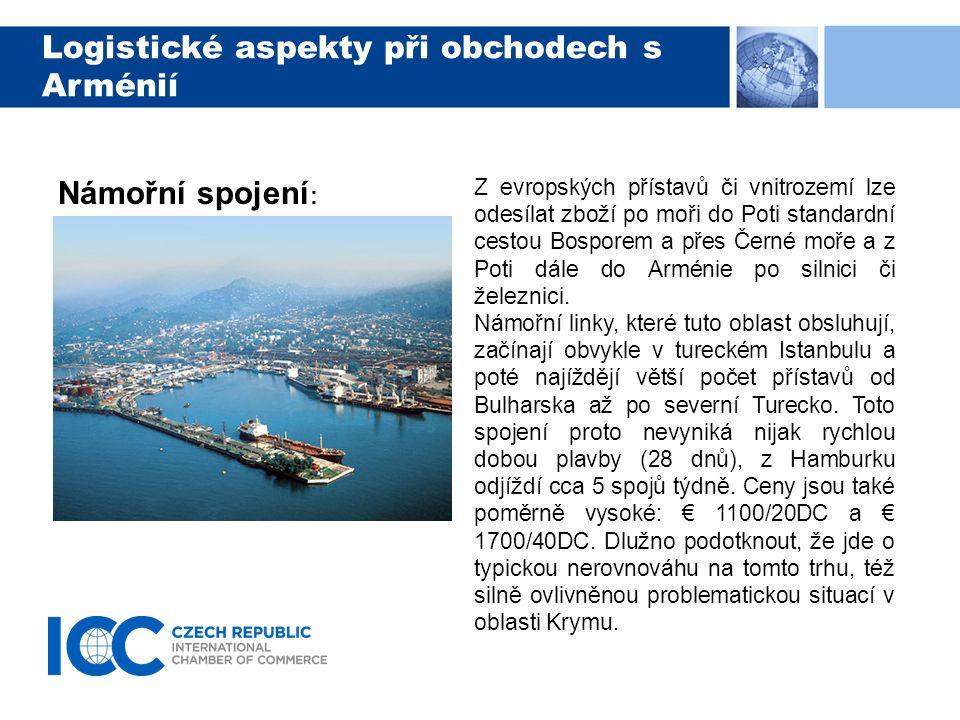 Logistické aspekty při obchodech s Arménií Námořní spojení : Z evropských přístavů či vnitrozemí lze odesílat zboží po moři do Poti standardní cestou Bosporem a přes Černé moře a z Poti dále do Arménie po silnici či železnici.