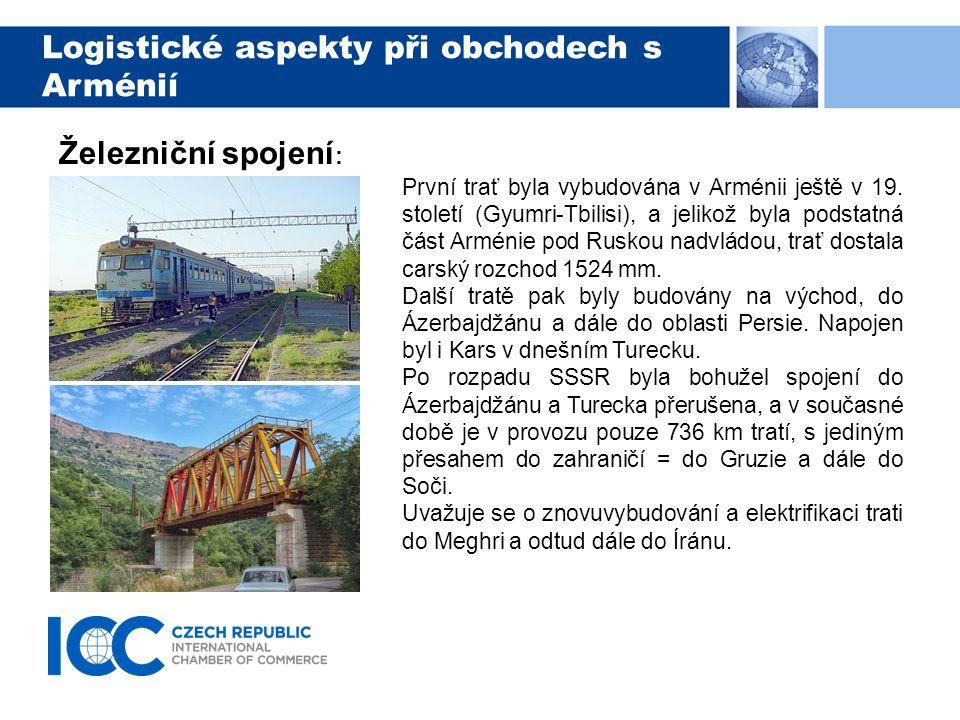 Logistické aspekty při obchodech s Arménií Železniční spojení : První trať byla vybudována v Arménii ještě v 19.