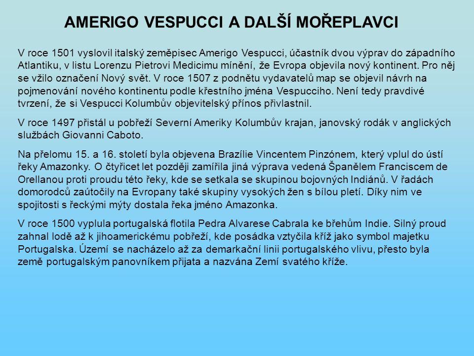 AMERIGO VESPUCCI A DALŠÍ MOŘEPLAVCI V roce 1501 vyslovil italský zeměpisec Amerigo Vespucci, účastník dvou výprav do západního Atlantiku, v listu Lorenzu Pietrovi Medicimu mínění, že Evropa objevila nový kontinent.