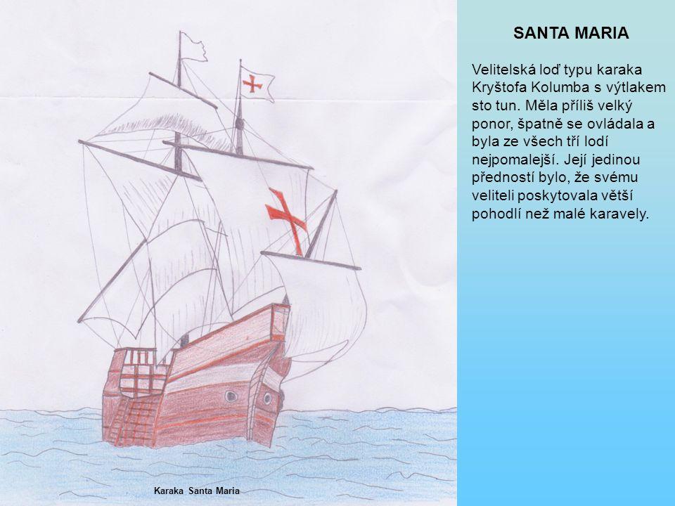 SANTA MARIA Velitelská loď typu karaka Kryštofa Kolumba s výtlakem sto tun.
