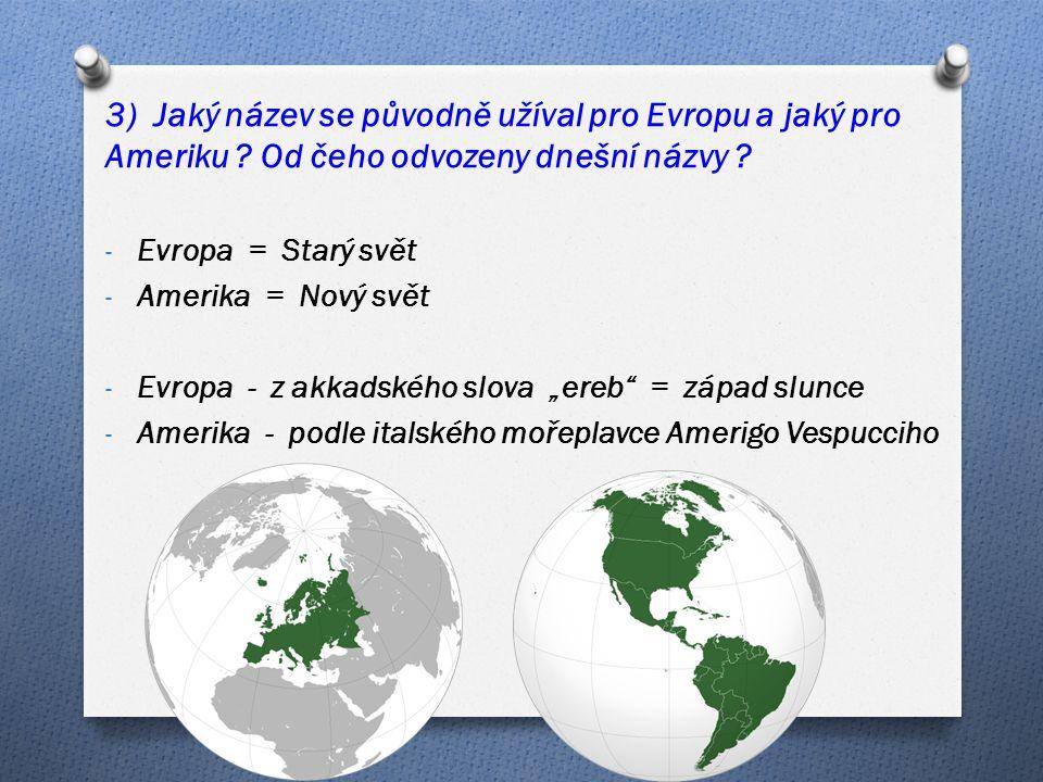 3) Jaký název se původně užíval pro Evropu a jaký pro Ameriku .