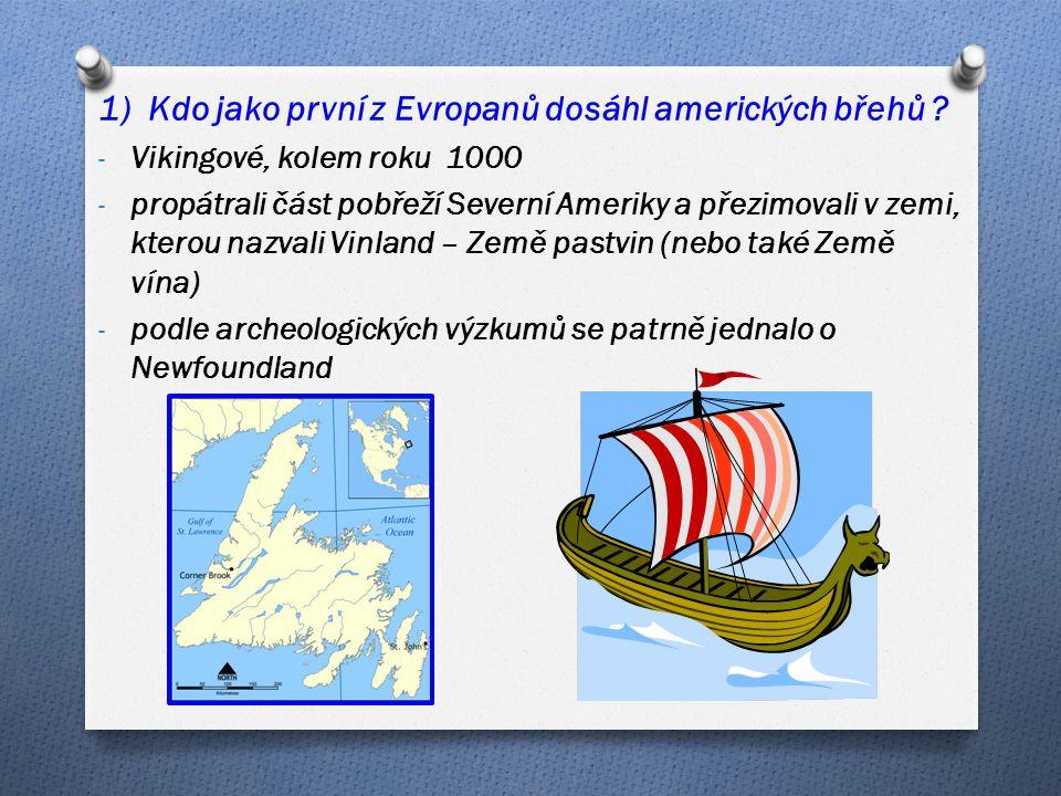 1) Kdo jako první z Evropanů dosáhl amerických břehů .