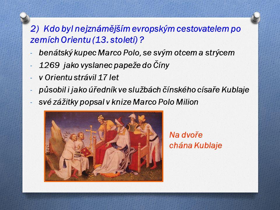2) Kdo byl nejznámějším evropským cestovatelem po zemích Orientu (13.