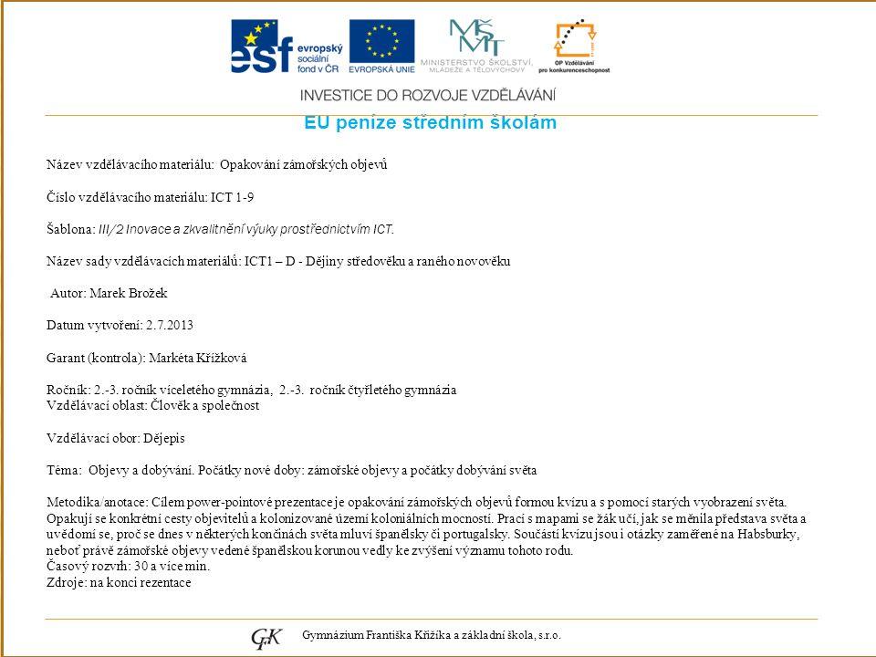 EU peníze středním školám Název vzdělávacího materiálu: Opakování zámořských objevů Číslo vzdělávacího materiálu: ICT 1-9 Šablona: III/2 Inovace a zkvalitnění výuky prostřednictvím ICT.