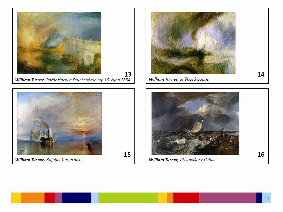 11 03 1314 William Turner, Požár Horní a Dolní sněmovny 16. října 1834 William Turner, Sněhová bouře 1516 William Turner, Bojující TemeraireWilliam Tu
