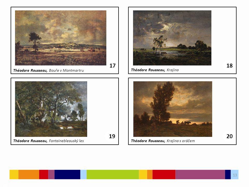 13 03 1718 Théodore Rousseau, Bouře v Montmartru Théodore Rousseau, Krajina 1920 Théodore Rousseau, Fontainebleauský lesThéodore Rousseau, Krajina s oráčem