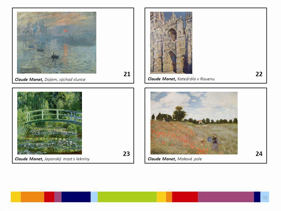 15 03 2122 Claude Monet, Dojem, východ slunce Claude Monet, Katedrála v Rouenu 2324 Claude Monet, Japonský most s leknínyClaude Monet, Makové pole