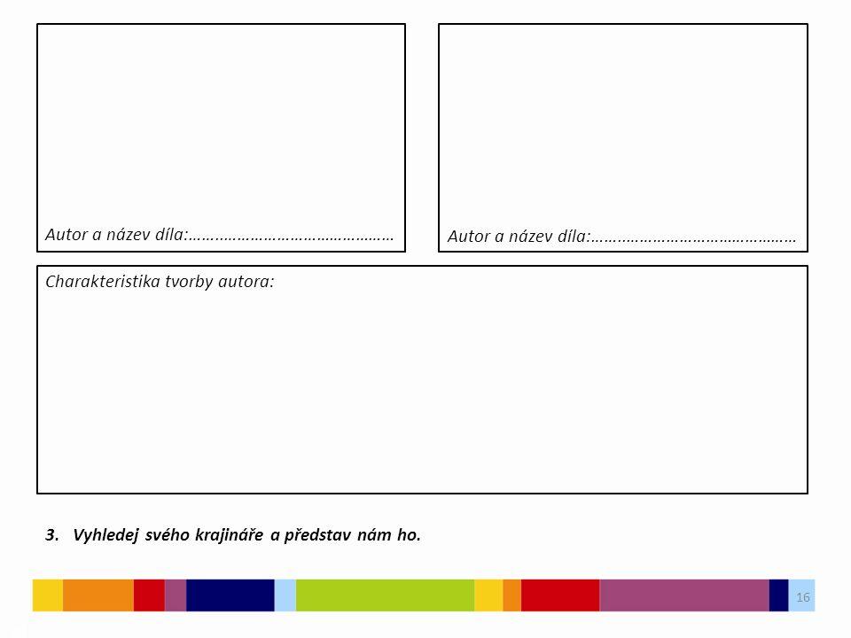 16 03 3. Vyhledej svého krajináře a představ nám ho. Charakteristika tvorby autora: Autor a název díla:……..…………………………………