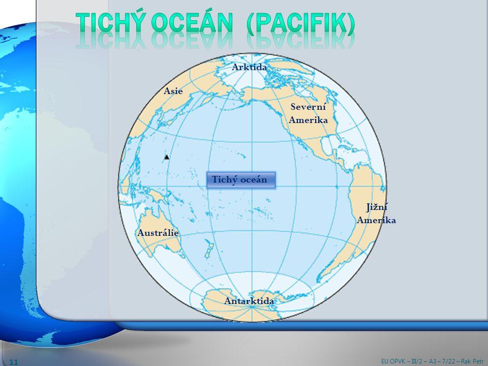 Severní Amerika Jižní Amerika Antarktida Austrálie Asie Arktida Tichý oceán EU OPVK – III/2 – A3 – 7/22 – Rak Petr 11