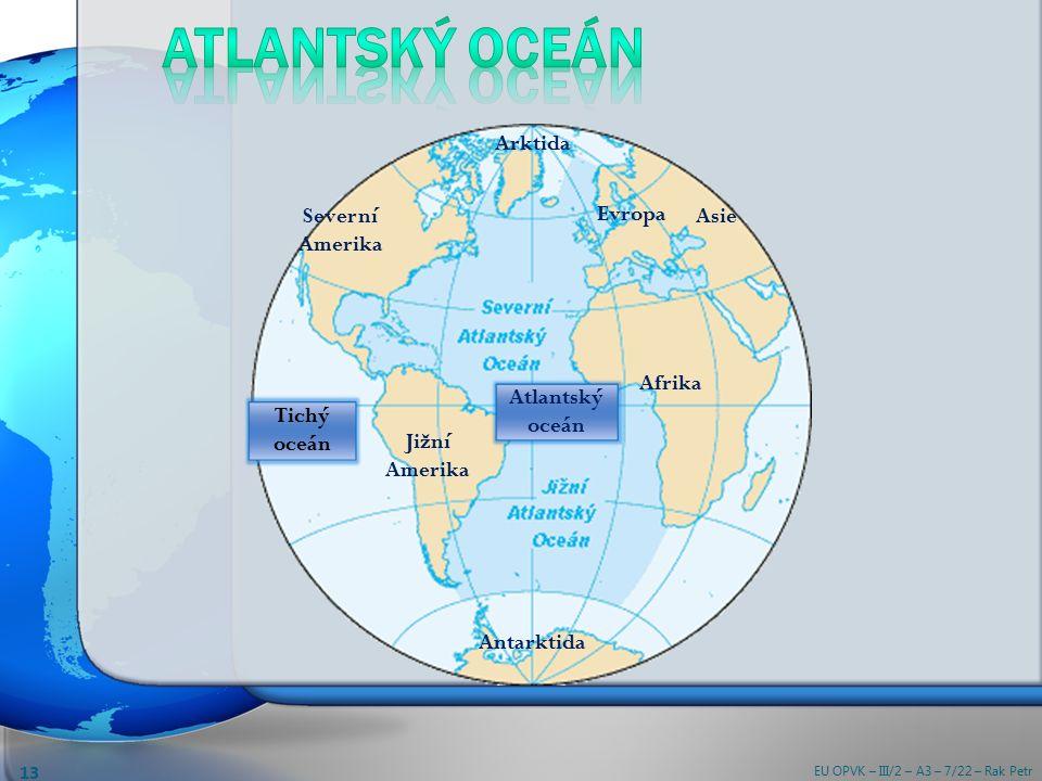 Severní Amerika Jižní Amerika Antarktida Afrika Evropa Arktida Tichý oceán Atlantský oceán EU OPVK – III/2 – A3 – 7/22 – Rak Petr 13 Asie