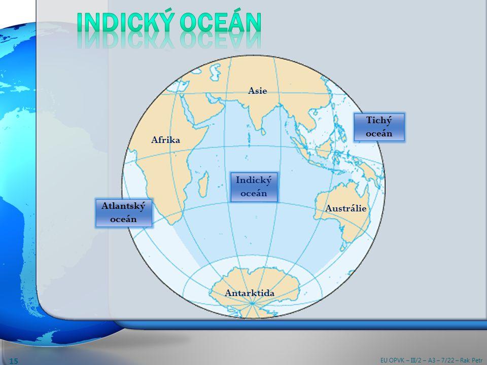 Afrika Antarktida Austrálie Asie Indický oceán Tichý oceán Atlantský oceán EU OPVK – III/2 – A3 – 7/22 – Rak Petr 15