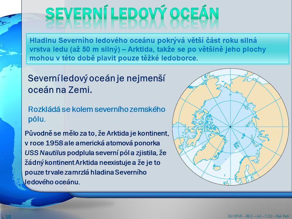 Severní ledový oceán je nejmenší oceán na Zemi. Rozkládá se kolem severního zemského pólu.
