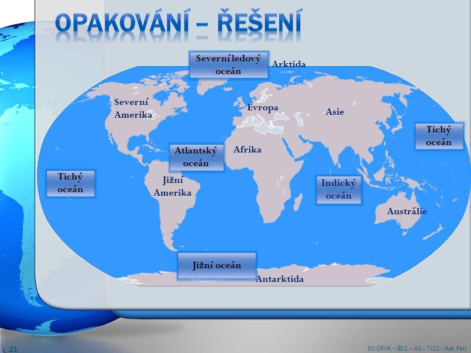 Arktida Evropa Asie Severní Amerika Jižní Amerika Afrika Antarktida Austrálie Atlantský oceán Severní ledový oceán Indický oceán Tichý oceán Jižní oceán EU OPVK – III/2 – A3 – 7/22 – Rak Petr 21 Tichý oceán