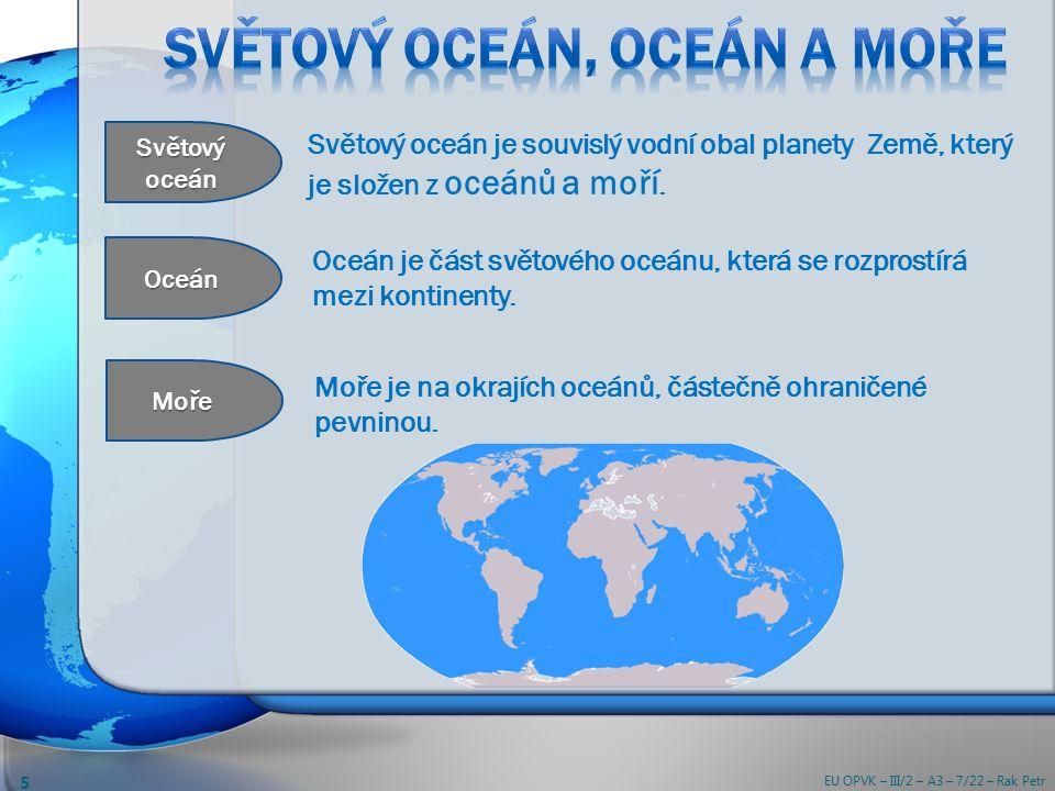 Moře je na okrajích oceánů, částečně ohraničené pevninou.