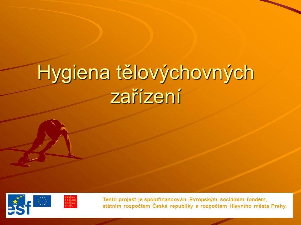 Hygiena tělovýchovných zařízení Tento projekt je spolufinancován Evropským sociálním fondem, státním rozpočtem České republiky a rozpočtem Hlavního města Prahy.