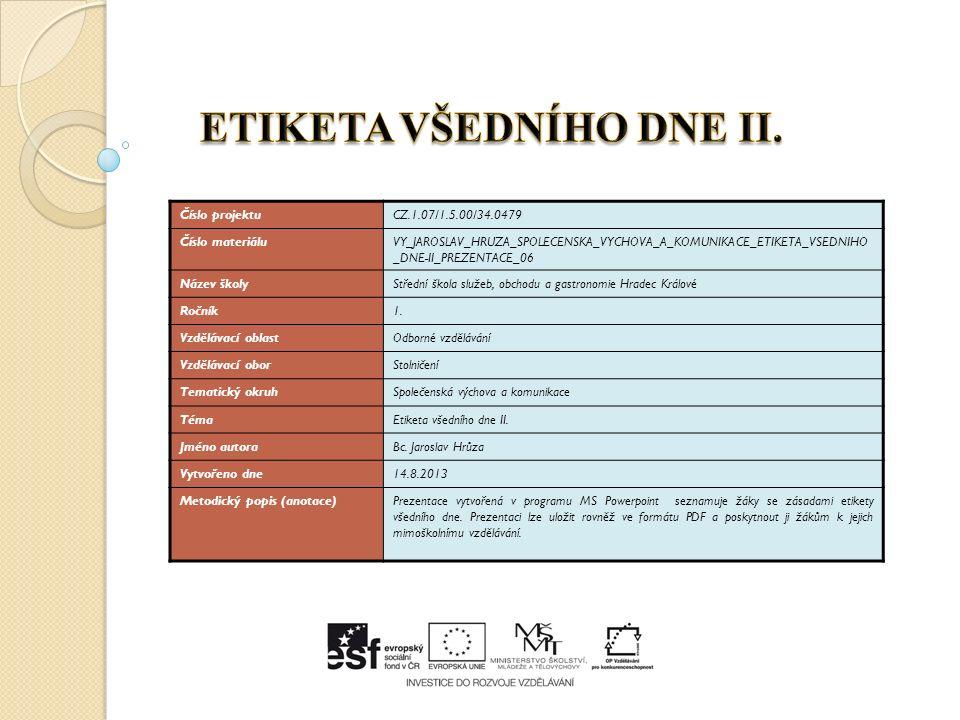 Číslo projektuCZ.1.07/1.5.00/34.0479 Číslo materiáluVY_JAROSLAV_HRUZA_SPOLECENSKA_VYCHOVA_A_KOMUNIKACE_ETIKETA_VSEDNIHO _DNE-II_PREZENTACE_06 Název šk