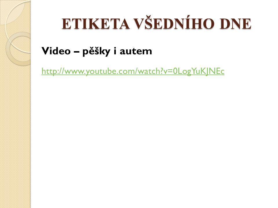 ETIKETA VŠEDNÍHO DNE Video – pěšky i autem http://www.youtube.com/watch?v=0LogYuKJNEc
