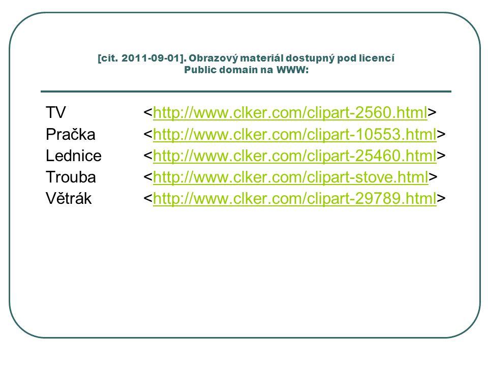 TV http://www.clker.com/clipart-2560.html Pračka http://www.clker.com/clipart-10553.html Lednice http://www.clker.com/clipart-25460.html Trouba http://www.clker.com/clipart-stove.html Větrák http://www.clker.com/clipart-29789.html [cit.