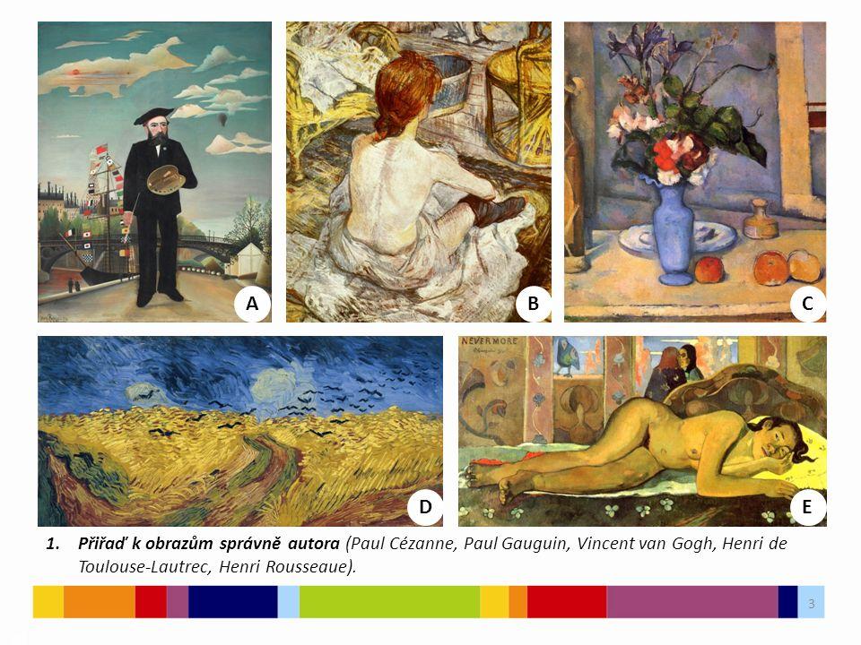 3 1.Přiřaď k obrazům správně autora (Paul Cézanne, Paul Gauguin, Vincent van Gogh, Henri de Toulouse-Lautrec, Henri Rousseaue).