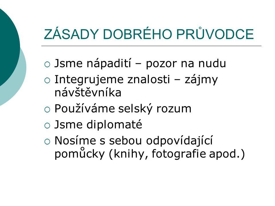 ZÁSADY DOBRÉHO PRŮVODCE  Jsme nápadití – pozor na nudu  Integrujeme znalosti – zájmy návštěvníka  Používáme selský rozum  Jsme diplomaté  Nosíme