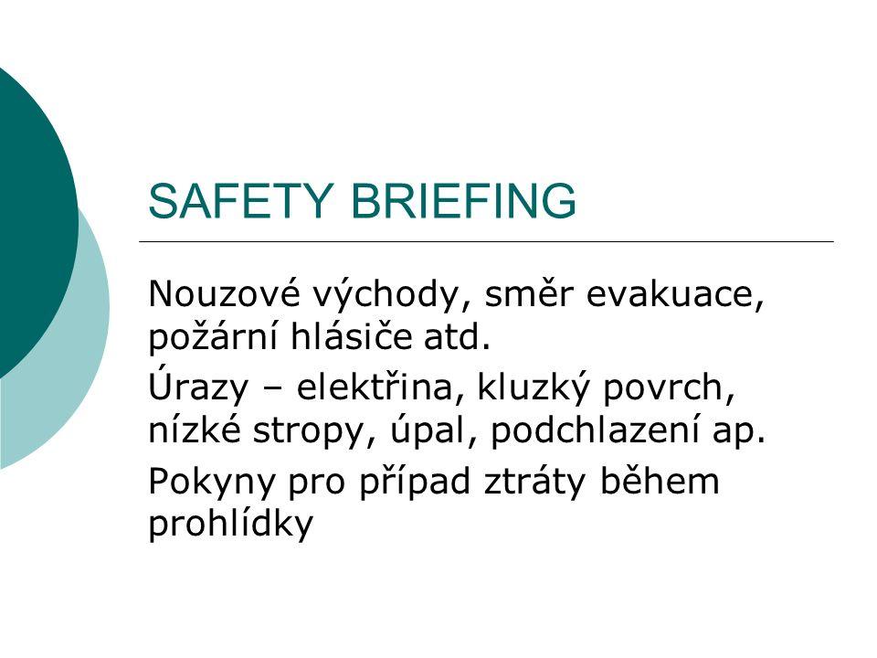 SAFETY BRIEFING Nouzové východy, směr evakuace, požární hlásiče atd. Úrazy – elektřina, kluzký povrch, nízké stropy, úpal, podchlazení ap. Pokyny pro