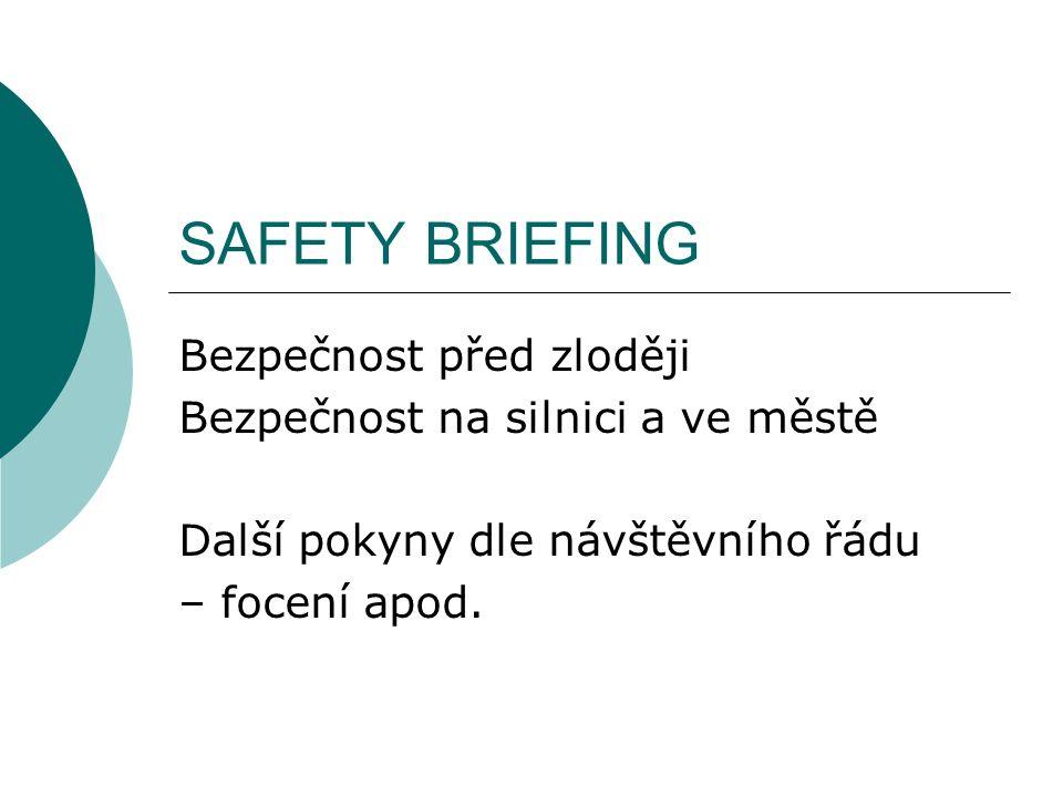 SAFETY BRIEFING Bezpečnost před zloději Bezpečnost na silnici a ve městě Další pokyny dle návštěvního řádu – focení apod.