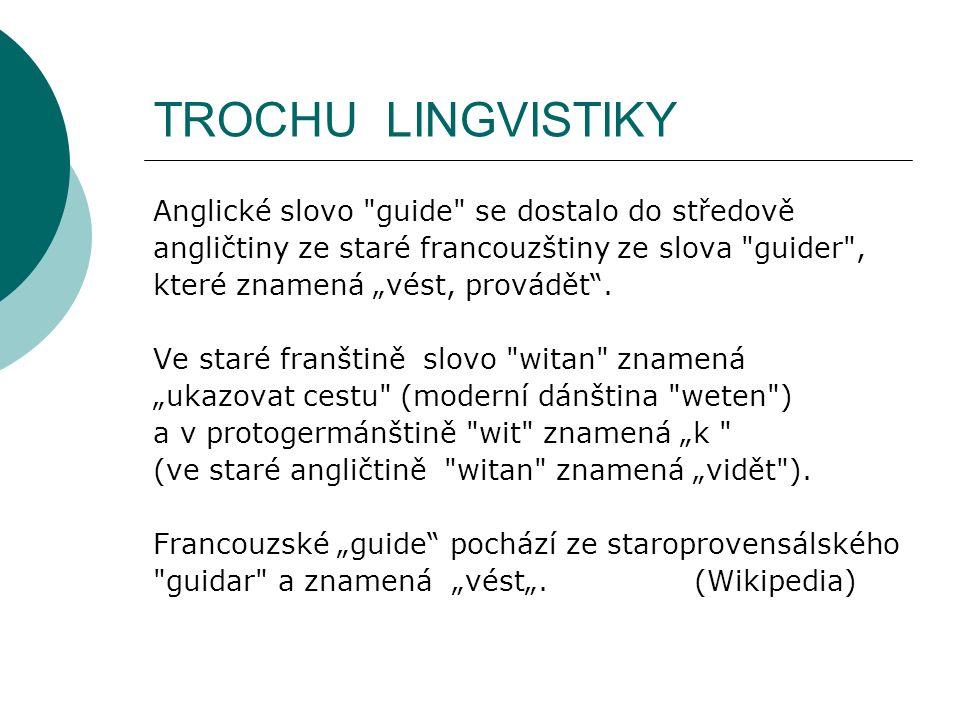 """TROCHU LINGVISTIKY Anglické slovo guide se dostalo do středově angličtiny ze staré francouzštiny ze slova guider , které znamená """"vést, provádět ."""