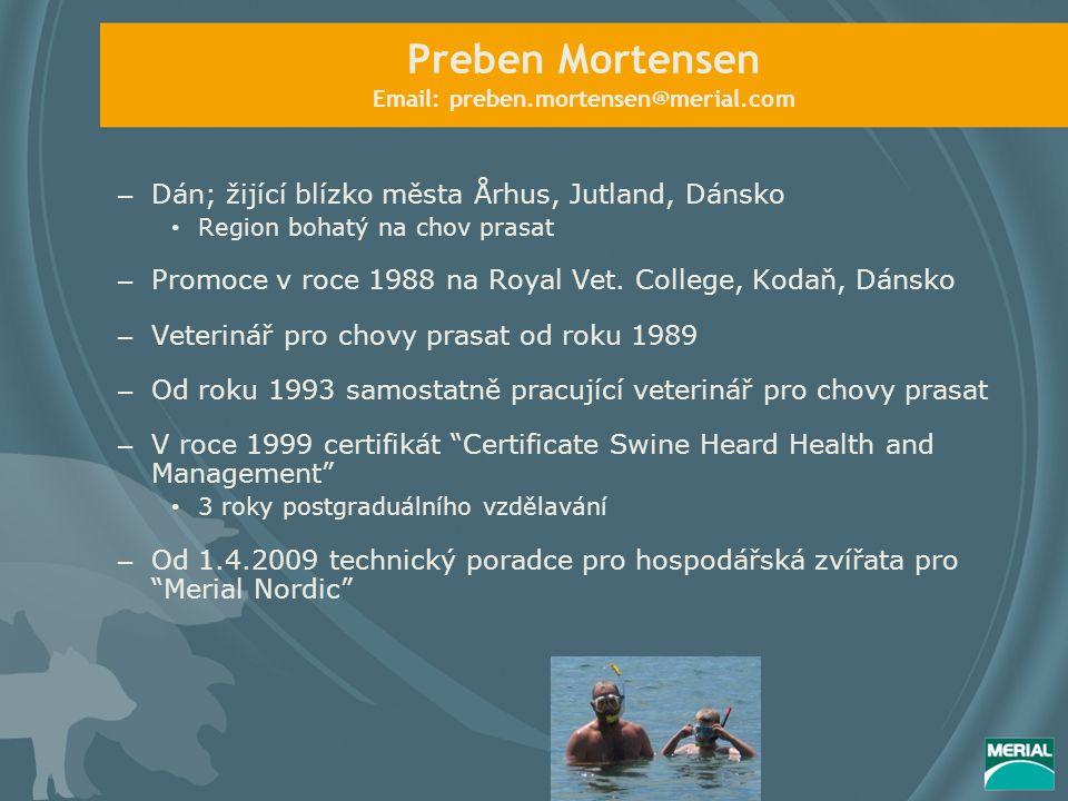 Preben Mortensen Email: preben.mortensen@merial.com – Dán; žijící blízko města Århus, Jutland, Dánsko Region bohatý na chov prasat – Promoce v roce 1988 na Royal Vet.