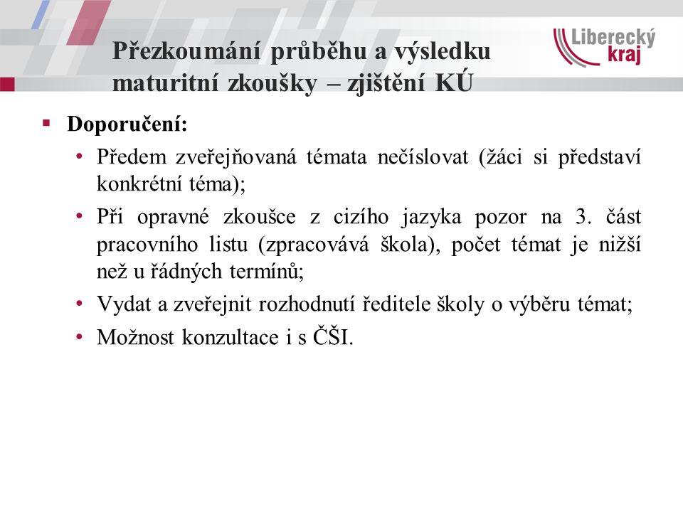 Přezkoumání průběhu a výsledku maturitní zkoušky – zjištění KÚ  Doporučení: Předem zveřejňovaná témata nečíslovat (žáci si představí konkrétní téma); Při opravné zkoušce z cizího jazyka pozor na 3.
