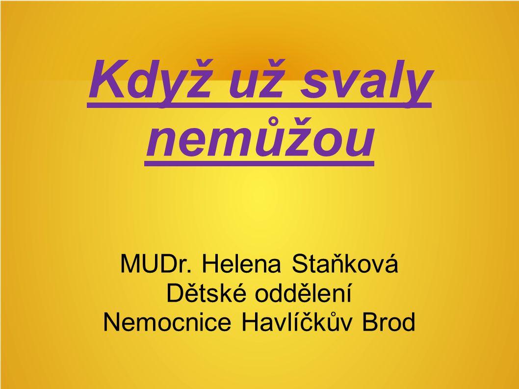Když už svaly nemůžou MUDr. Helena Staňková Dětské oddělení Nemocnice Havlíčkův Brod