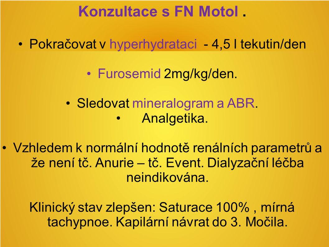 Konzultace s FN Motol. Pokračovat v hyperhydrataci - 4,5 l tekutin/den Furosemid 2mg/kg/den.