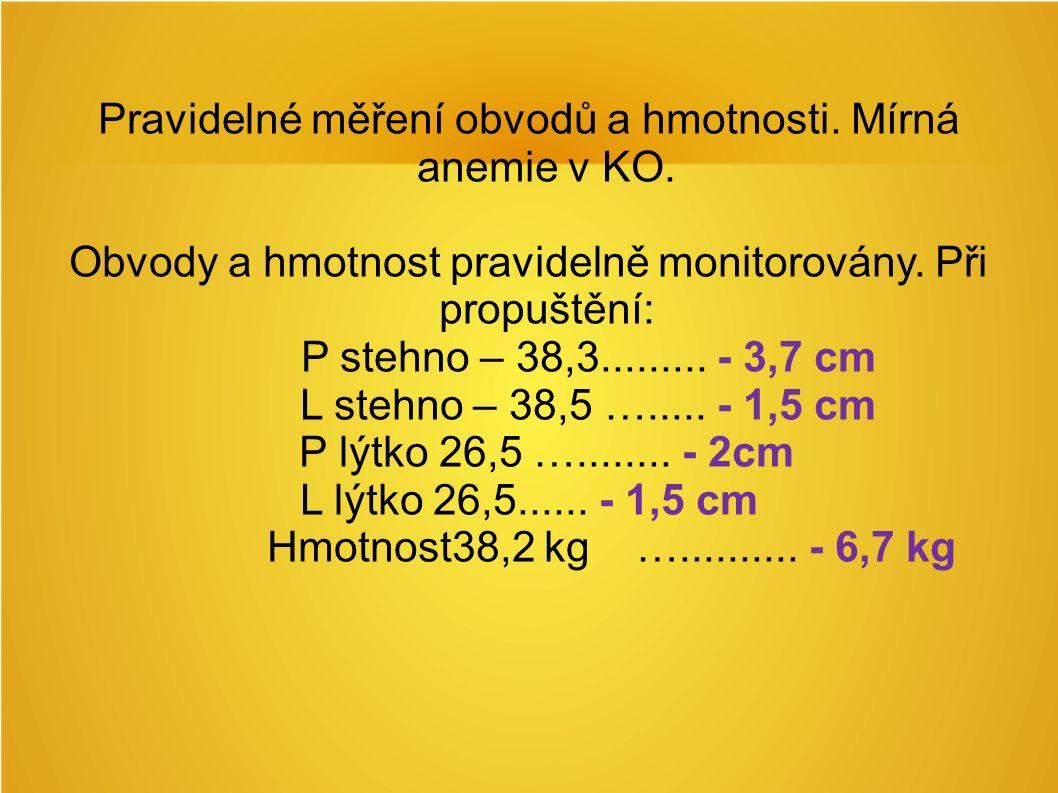 Pravidelné měření obvodů a hmotnosti. Mírná anemie v KO.