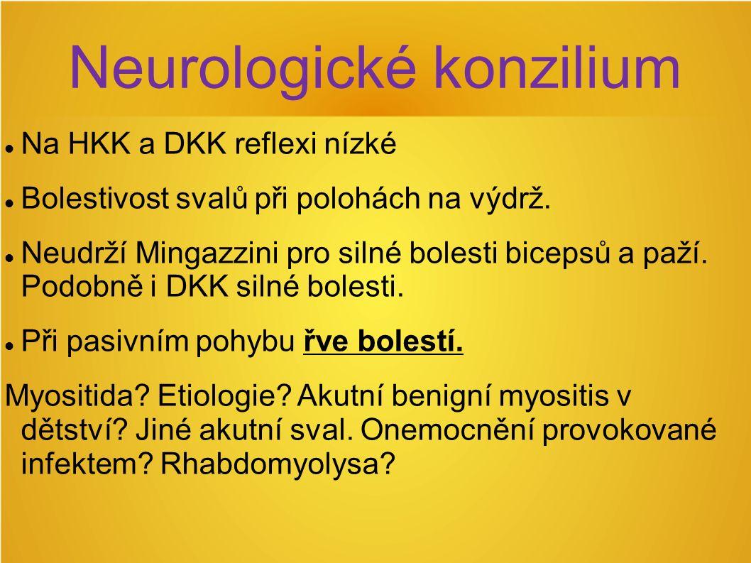 Neurologické konzilium Na HKK a DKK reflexi nízké Bolestivost svalů při polohách na výdrž.