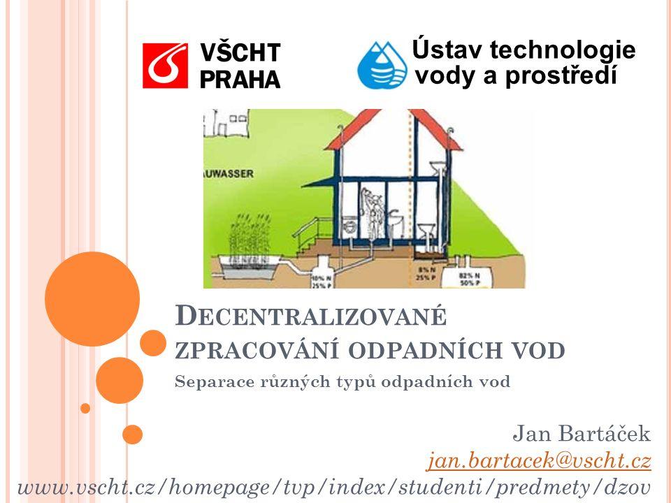 Ústav technologie vody a prostředí Jan Bartáček jan.bartacek@vscht.cz www.vscht.cz/homepage/tvp/index/studenti/predmety/dzov D ECENTRALIZOVANÉ ZPRACOV