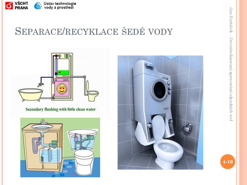 Jan Bartáček – Decentralizované zpracování odpadních vod Ústav technologie vody a prostředí S EPARACE / RECYKLACE ŠEDÉ VODY 4-10