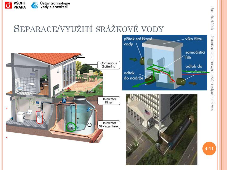Jan Bartáček – Decentralizované zpracování odpadních vod Ústav technologie vody a prostředí S EPARACE / VYUŽITÍ SRÁŽKOVÉ VODY 4-11