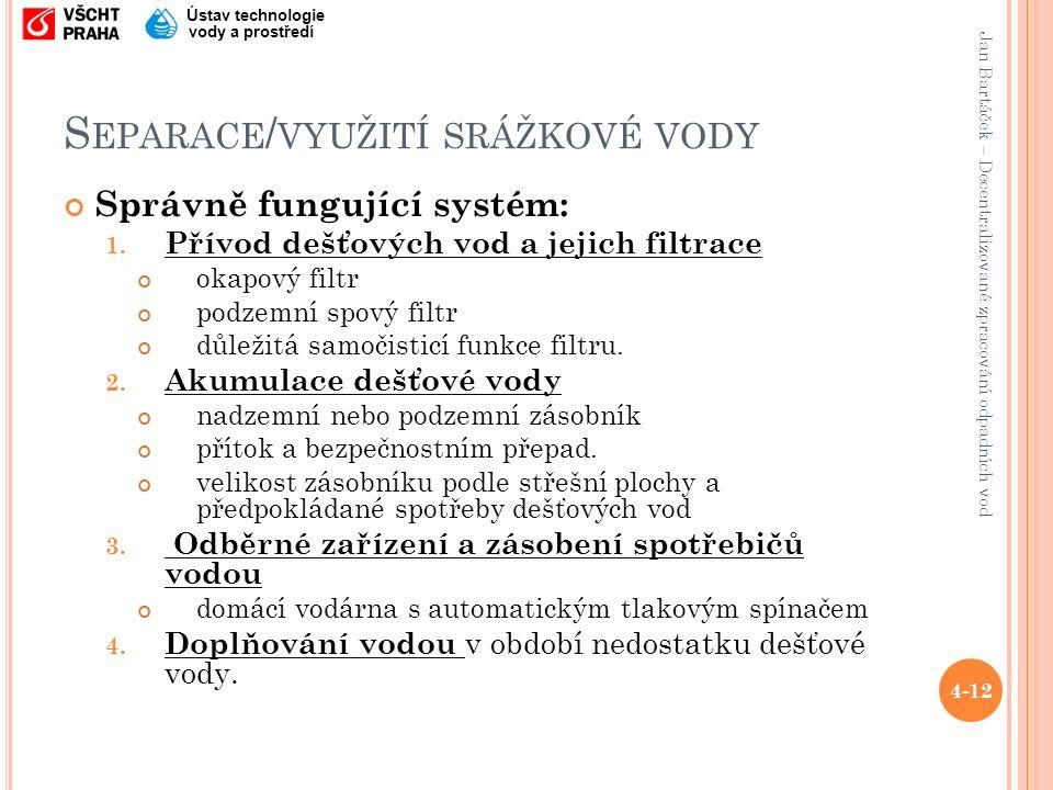 Jan Bartáček – Decentralizované zpracování odpadních vod Ústav technologie vody a prostředí S EPARACE / VYUŽITÍ SRÁŽKOVÉ VODY Správně fungující systém: 1.