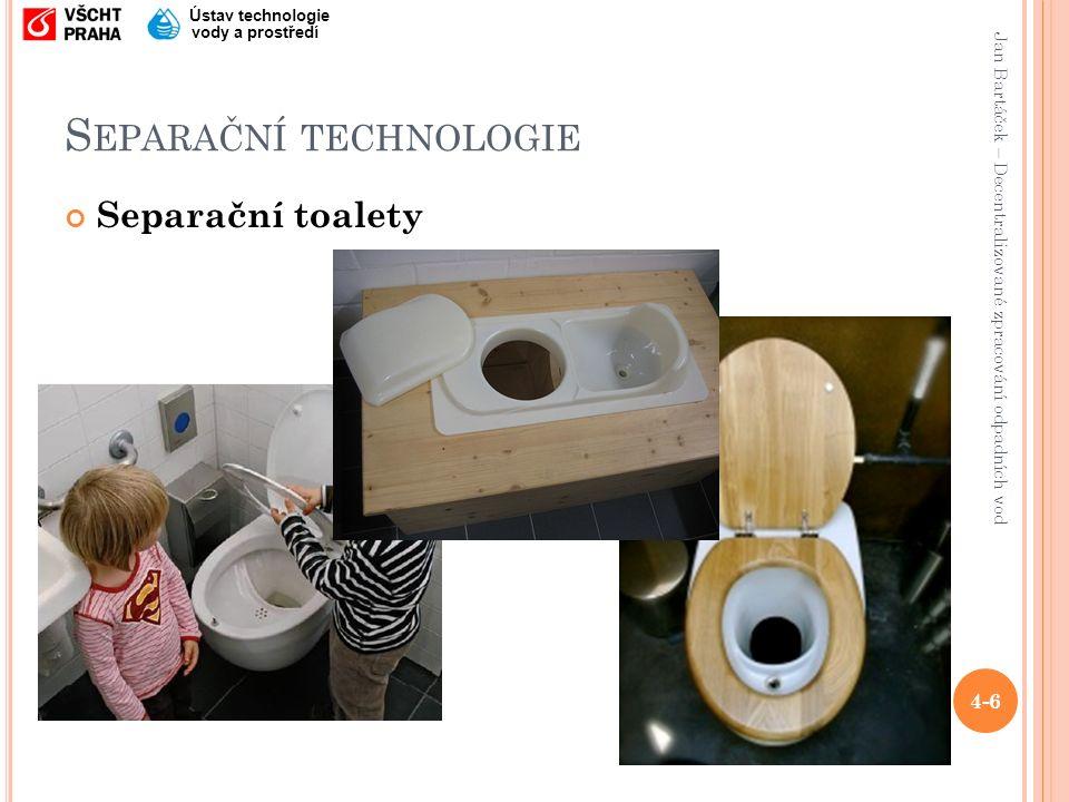 Jan Bartáček – Decentralizované zpracování odpadních vod Ústav technologie vody a prostředí S EPARAČNÍ TECHNOLOGIE Separační toalety 4-6