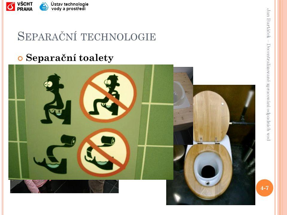 Jan Bartáček – Decentralizované zpracování odpadních vod Ústav technologie vody a prostředí S EPARAČNÍ TECHNOLOGIE Separační toalety 4-7