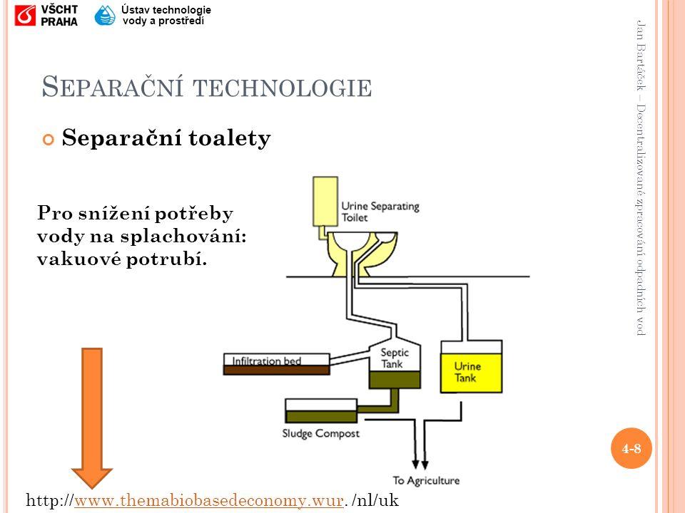 Jan Bartáček – Decentralizované zpracování odpadních vod Ústav technologie vody a prostředí S EPARAČNÍ TECHNOLOGIE Separační toalety 4-8 http://www.themabiobasedeconomy.wur.