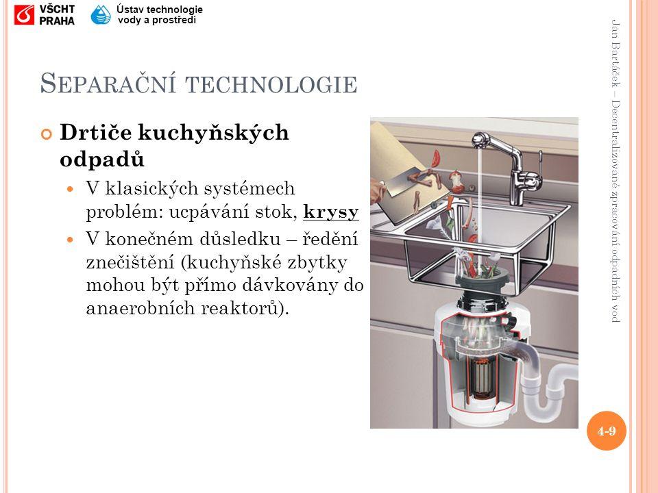 Jan Bartáček – Decentralizované zpracování odpadních vod Ústav technologie vody a prostředí S EPARAČNÍ TECHNOLOGIE Drtiče kuchyňských odpadů V klasick