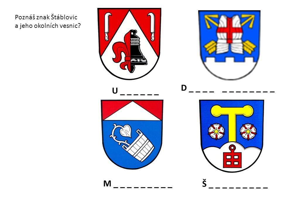 M _ _ _ _ _ _ _ _ _ D _ _ _ _ _ _ _ _ _ _ _ _ U _ _ _ _ _ _ Š _ _ _ _ _ _ _ _ _ Poznáš znak Štáblovic a jeho okolních vesnic?