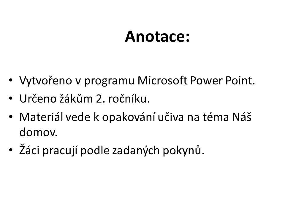 Anotace: Vytvořeno v programu Microsoft Power Point. Určeno žákům 2. ročníku. Materiál vede k opakování učiva na téma Náš domov. Žáci pracují podle za