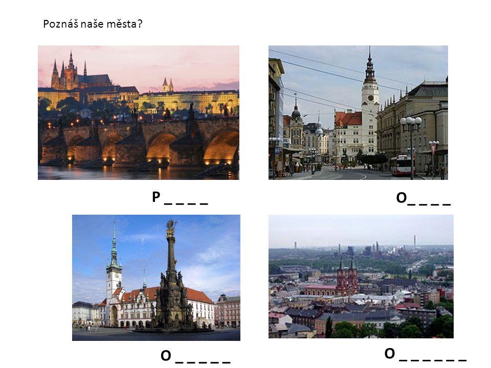 O _ _ _ _ _ O _ _ _ _ _ _ O_ _ _ _ P _ _ _ _ Poznáš naše města?